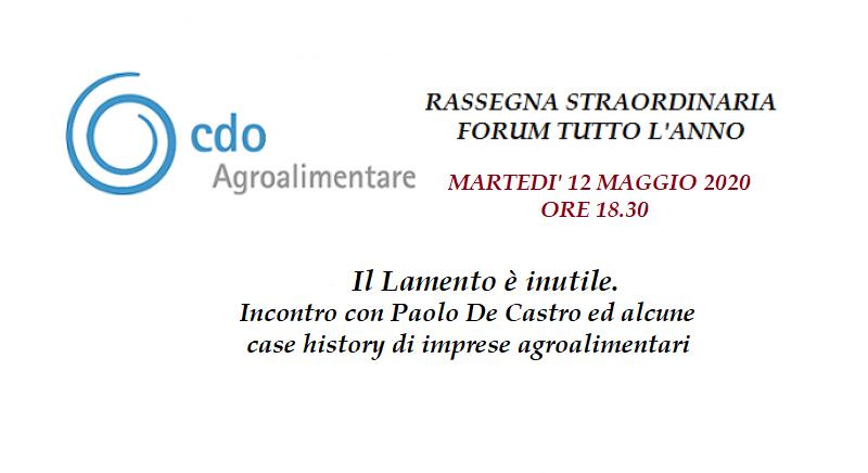 Il lamento è inutile. Incontro con Paolo De Castro ed alcune case history di imprese agroalimentari - Rassegna Forum tutto l'anno del 12 Maggio 2020