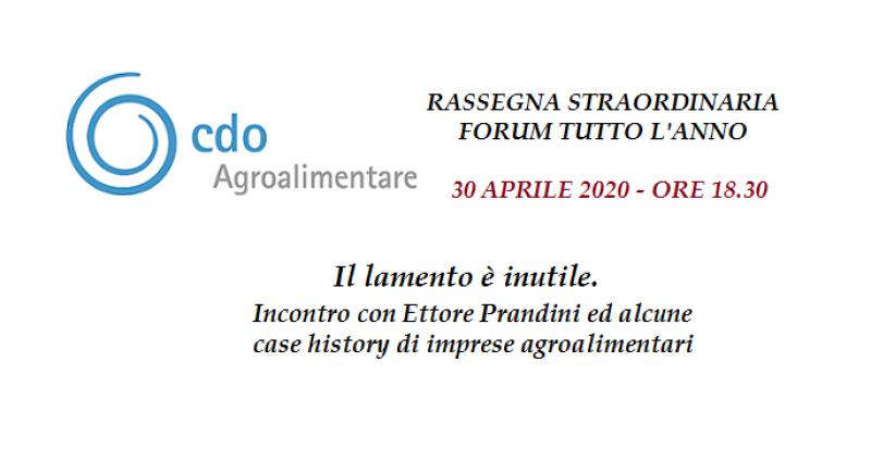 Il lamento è inutile. Incontro con Ettore Prandini ed alcune case history di imprese agroalimentari - Rassegna Forum tutto l'anno del 30 Aprile 2020