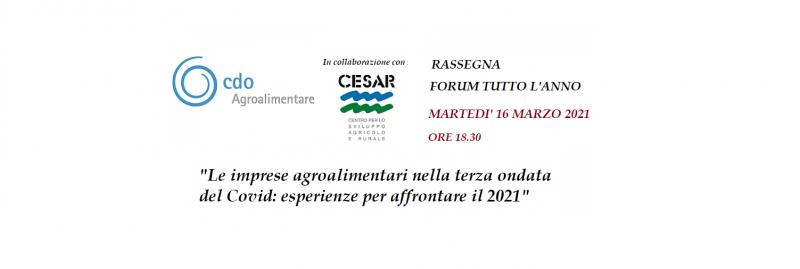 """""""Le imprese agroalimentari nella terza ondata del Covid: esperienze per affrontare il 2021"""" - Rassegna Forum tutto l'anno del 16 Marzo 2021"""
